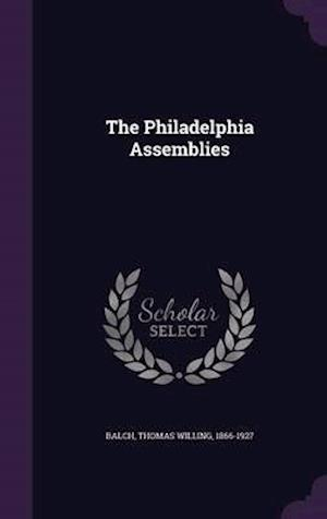 The Philadelphia Assemblies af Thomas Willing 1866-1927 Balch
