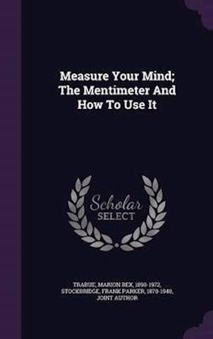 Measure Your Mind; The Mentimeter and How to Use It af Marion Rex 1890-1972 Trabue