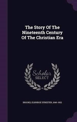 The Story of the Nineteenth Century of the Christian Era af Elbridge Streeter 1846-1902 Brooks