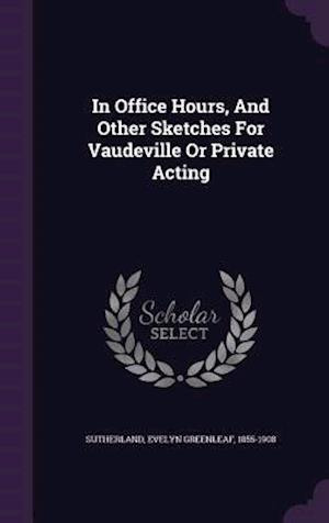 In Office Hours, and Other Sketches for Vaudeville or Private Acting af Evelyn Greenleaf 1855-1908 Sutherland