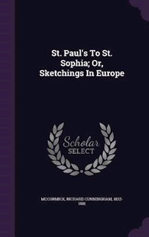 St. Paul's to St. Sophia; Or, Sketchings in Europe af Richard Cunningham 1832-1901 McCormick