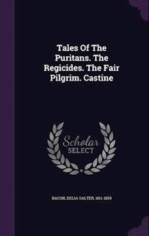 Tales of the Puritans. the Regicides. the Fair Pilgrim. Castine af Delia Salter 1811-1859 Bacon