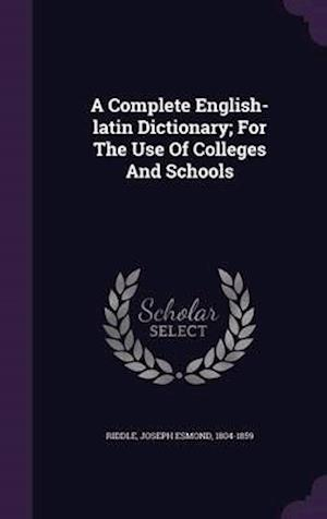 A Complete English-Latin Dictionary; For the Use of Colleges and Schools af Joseph Esmond 1804-1859 Riddle