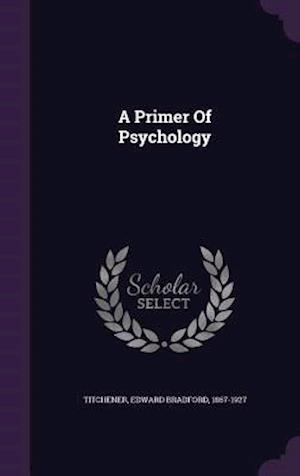 A Primer of Psychology af Edward Bradford 1867-1927 Titchener