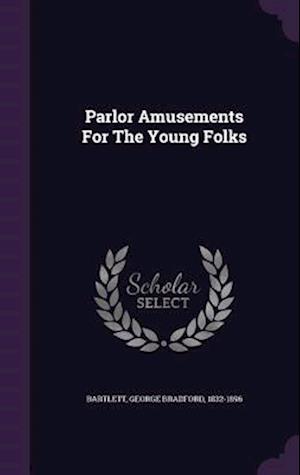 Parlor Amusements for the Young Folks af George Bradford 1832-1896 Bartlett