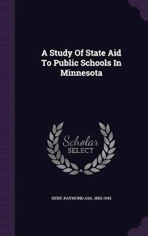 A Study of State Aid to Public Schools in Minnesota af Raymond Asa 1883-1943 Kent