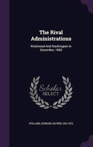 The Rival Administrations af Edward Alfred 1831-1872 Pollard