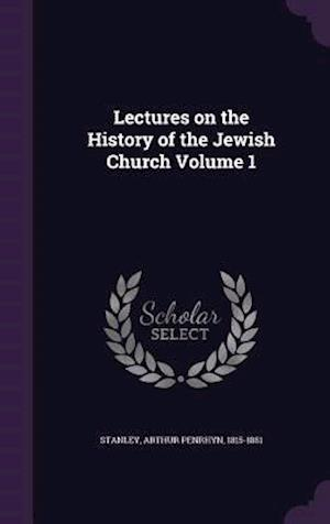 Lectures on the History of the Jewish Church Volume 1 af Arthur Penrhyn 1815-1881 Stanley