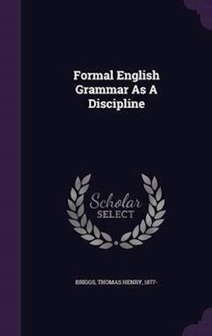 Formal English Grammar as a Discipline af Thomas Henry 1877- Briggs