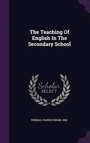 The Teaching of English in the Secondary School af Charles Swain 1868- Thomas