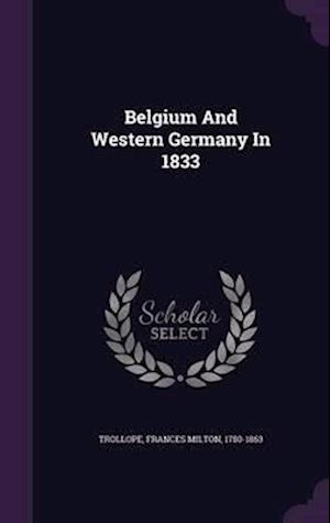 Belgium and Western Germany in 1833 af Frances Milton 1780-1863 Trollope