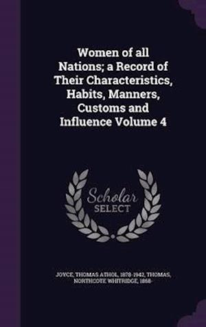 Women of All Nations; A Record of Their Characteristics, Habits, Manners, Customs and Influence Volume 4 af Thomas Athol 1878-1942 Joyce