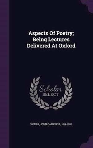Aspects of Poetry; Being Lectures Delivered at Oxford af John Campbell 1819-1885 Shairp