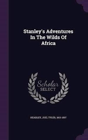 Stanley's Adventures in the Wilds of Africa af Joel Tyler 1813-1897 Headley