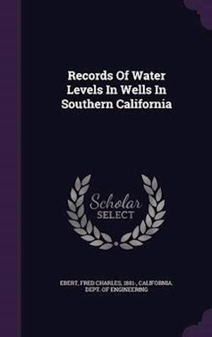 Records of Water Levels in Wells in Southern California af Fred Charles 1881- Ebert