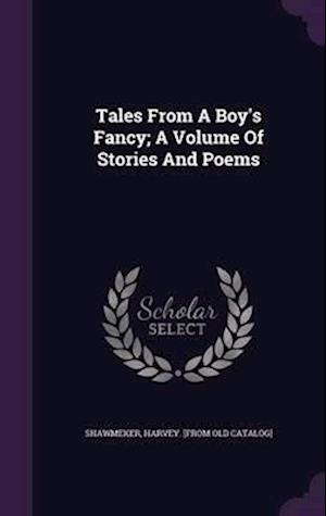 Tales from a Boy's Fancy; A Volume of Stories and Poems af Harvey Shawmeker