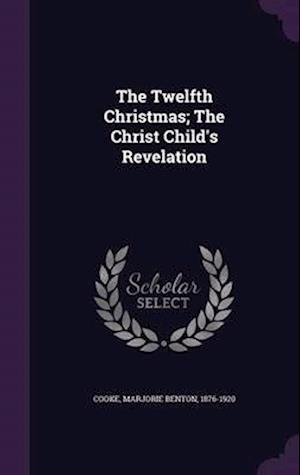 The Twelfth Christmas; The Christ Child's Revelation af Marjorie Benton 1876-1920 Cooke
