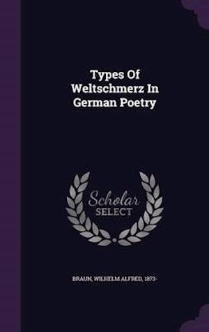 Types of Weltschmerz in German Poetry af Wilhelm Alfred 1873- Braun