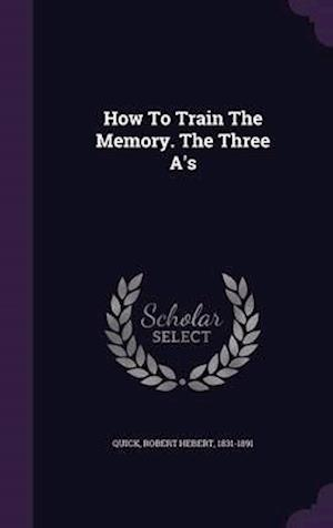 How to Train the Memory. the Three A's af Robert Hebert 1831-1891 Quick