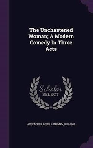 The Unchastened Woman; A Modern Comedy in Three Acts af Louis Kaufman 1878-1947 Anspacher