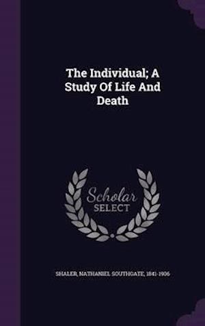 The Individual; A Study of Life and Death af Nathaniel Southgate 1841-1906 Shaler