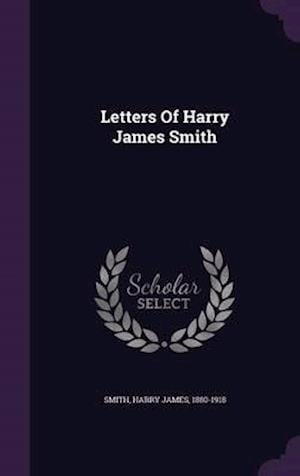 Letters of Harry James Smith af Harry James 1880-1918 Smith