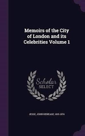 Memoirs of the City of London and Its Celebrities Volume 1 af John Heneage 1815-1874 Jesse