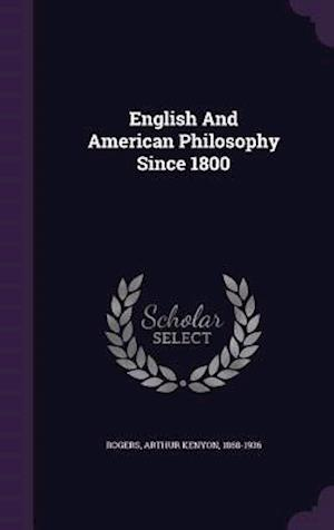 English and American Philosophy Since 1800 af Arthur Kenyon 1868-1936 Rogers