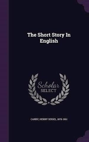 The Short Story in English af Henry Seidel 1878-1961 Canby