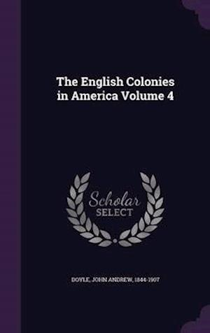 The English Colonies in America Volume 4 af John Andrew 1844-1907 Doyle
