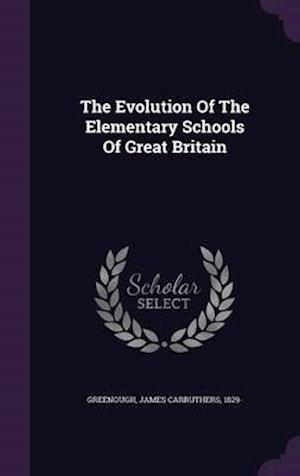 The Evolution of the Elementary Schools of Great Britain af James Carruthers 1829- Greenough