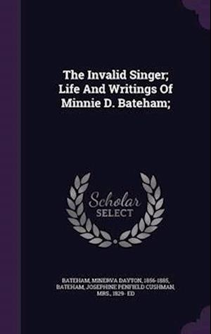 The Invalid Singer; Life and Writings of Minnie D. Bateham; af Minerva Dayton 1856-1885 Bateham