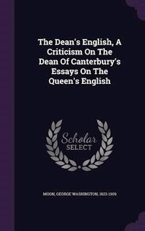 The Dean's English, a Criticism on the Dean of Canterbury's Essays on the Queen's English af George Washington 1823-1909 Moon