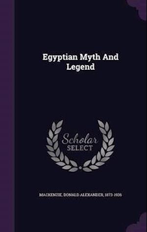 Egyptian Myth and Legend af Donald Alexander 1873-1936 MacKenzie