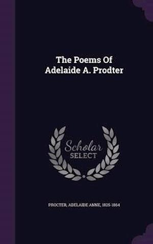 The Poems of Adelaide A. Prodter af Adelaide Anne 1825-1864 Procter