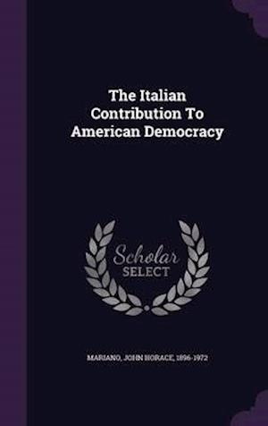 The Italian Contribution to American Democracy af John Horace 1896-1972 Mariano