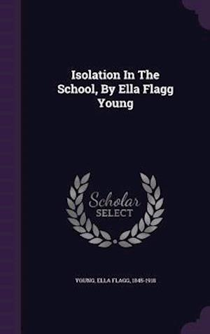 Isolation in the School, by Ella Flagg Young af Ella Flagg 1845-1918 Young