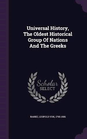 Universal History, the Oldest Historical Group of Nations and the Greeks af Leopold Von 1795-1886 Ranke