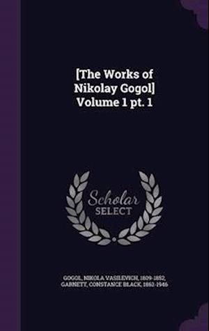 [The Works of Nikolay Gogol] Volume 1 PT. 1 af Nikola Vasilevich 1809-1852 Gogol