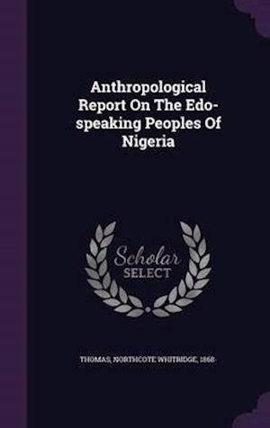 Anthropological Report on the EDO-Speaking Peoples of Nigeria af Northcote Whitridge 1868- Thomas