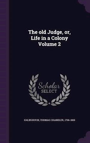 The Old Judge, Or, Life in a Colony Volume 2 af Thomas Chandler 1796-1865 Haliburton