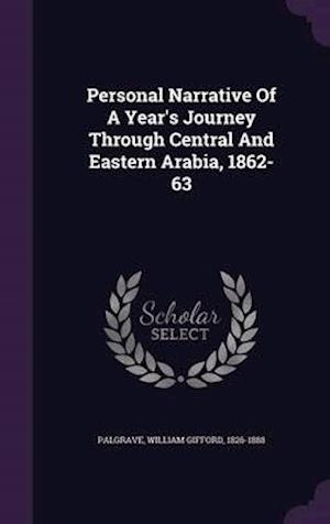 Personal Narrative of a Year's Journey Through Central and Eastern Arabia, 1862-63 af William Gifford 1826-1888 Palgrave