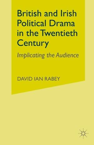 British and Irish Political Drama in the Twentieth Century af D. Rabey