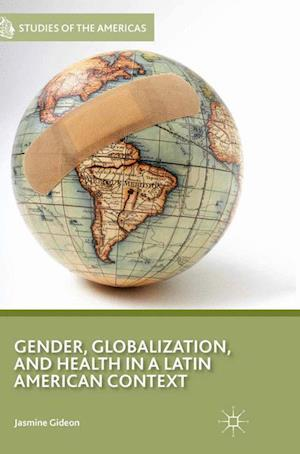 Gender, Globalization, and Health in a Latin American Context af J. Gideon