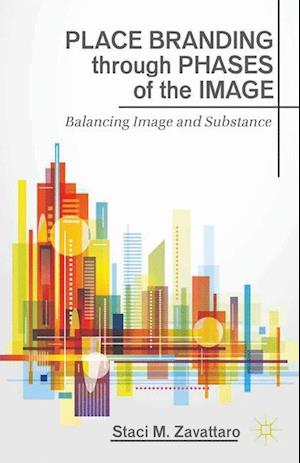 Place Branding Through Phases of the Image af Staci M. Zavattaro, S. Zavattaro