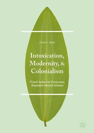 Bog, hardback Intoxication, Modernity, and Colonialism af Dusan Bjelic