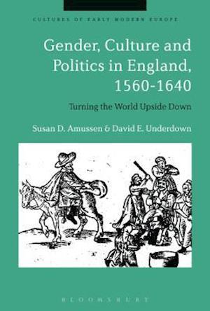Bog, hardback Gender, Culture and Politics in England, 1560-1640 af David E. Underdown, Susan D. Amussen