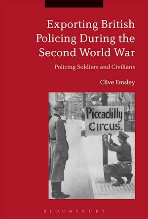 Bog, hardback Exporting British Policing During the Second World War af Clive Emsley