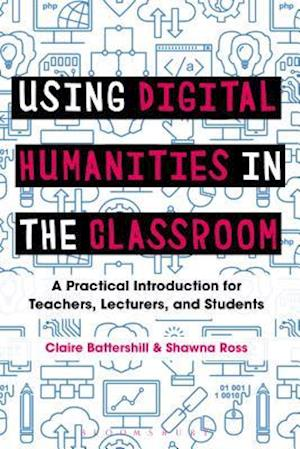 Bog, paperback Using Digital Humanities in the Classroom af Shawna Ross, Claire Battershill