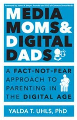 Media Moms & Digital Dads af Yalda Uhls